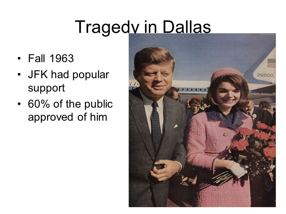 Tragedy in Dallas Fall 1963 JFK had popular support