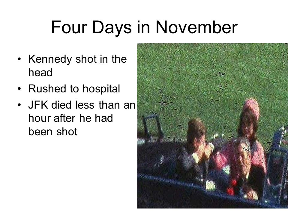 Four Days in November Kennedy shot in the head Rushed to hospital