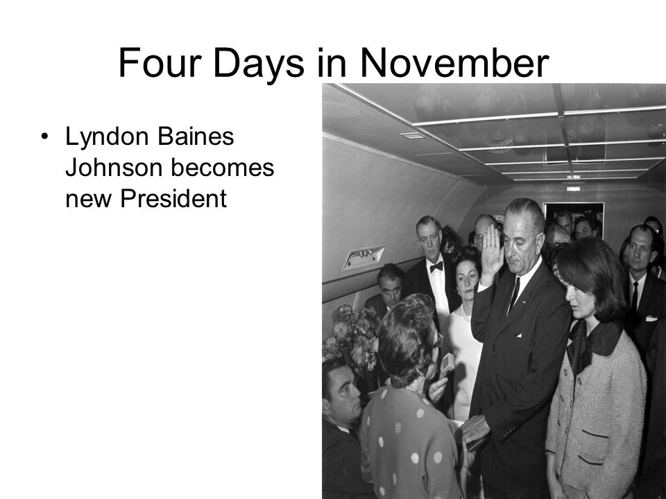 Four Days in November Lyndon Baines Johnson becomes new President