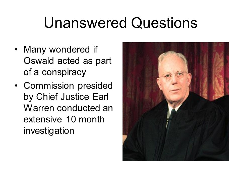 Unanswered Questions Many wondered if Oswald acted as part of a conspiracy.