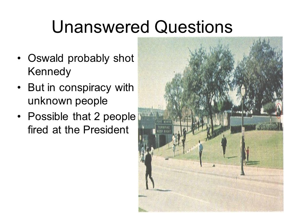 Unanswered Questions Oswald probably shot Kennedy