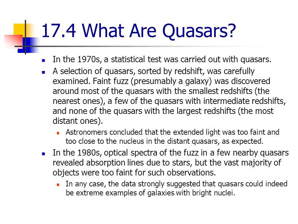 17.4 What Are Quasars In the 1970s, a statistical test was carried out with quasars.