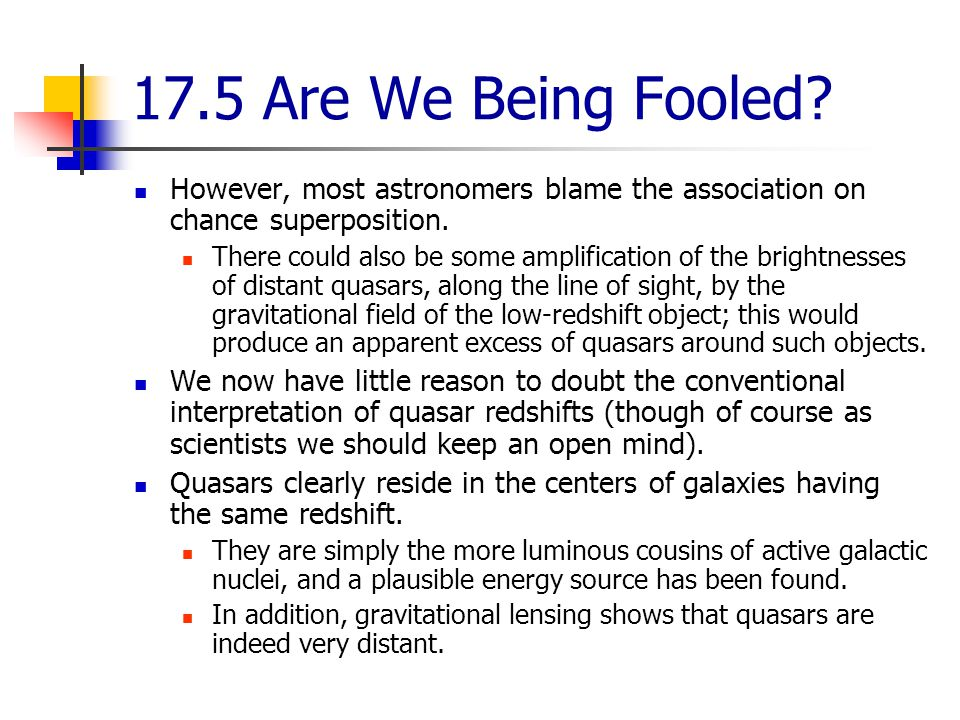 17.5 Are We Being Fooled However, most astronomers blame the association on chance superposition.