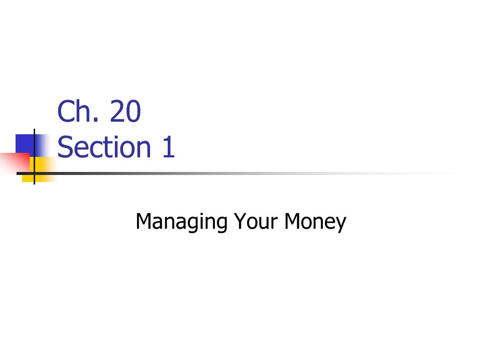 Ch. 20 Section 1 Managing Your Money
