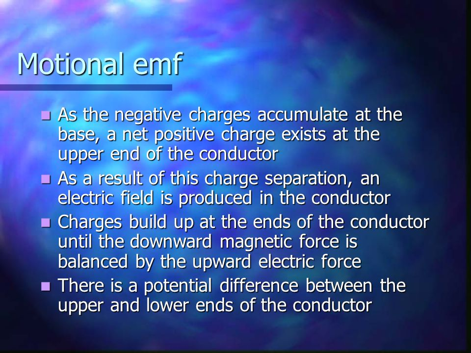 Motional emf As the negative charges accumulate at the base, a net positive charge exists at the upper end of the conductor.