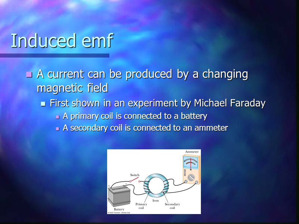 Induced emf A current can be produced by a changing magnetic field