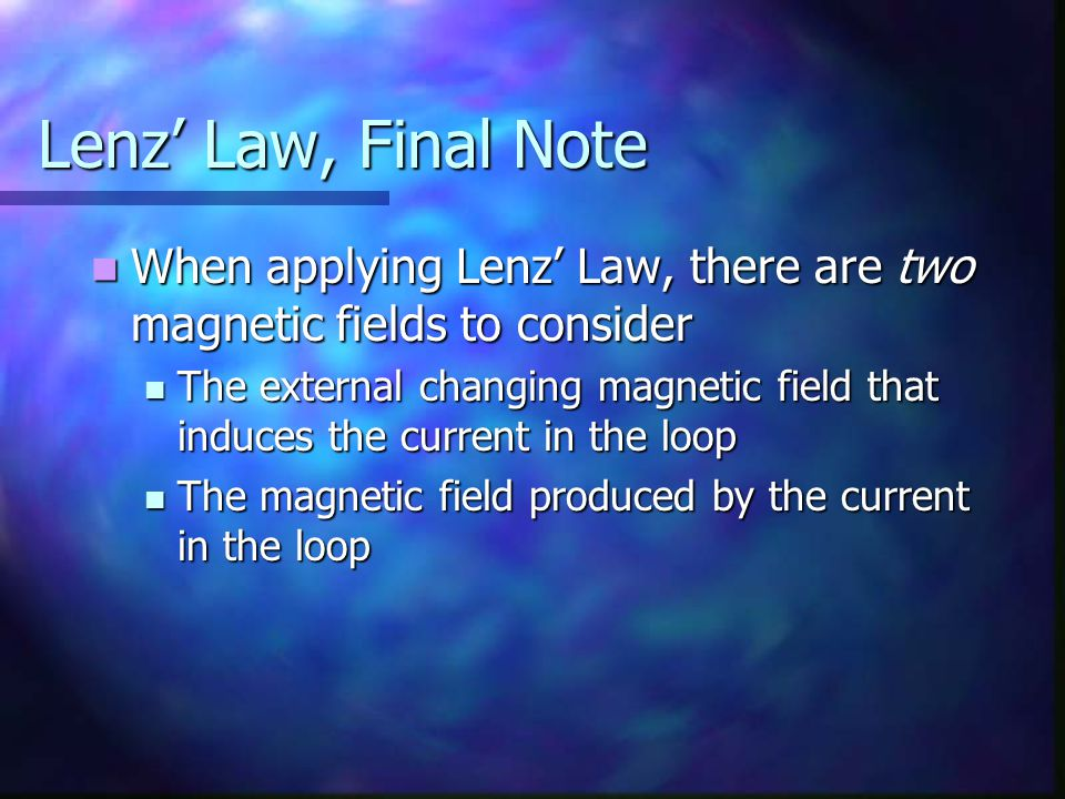 Lenz' Law, Final Note When applying Lenz' Law, there are two magnetic fields to consider.
