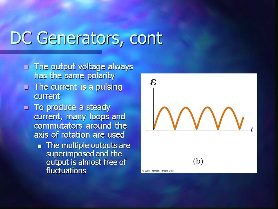 DC Generators, cont The output voltage always has the same polarity