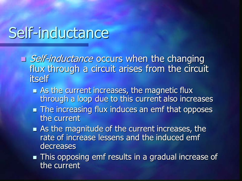 Self-inductance Self-inductance occurs when the changing flux through a circuit arises from the circuit itself.