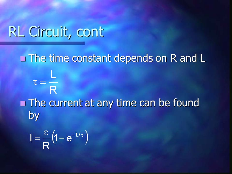 RL Circuit, cont The time constant depends on R and L