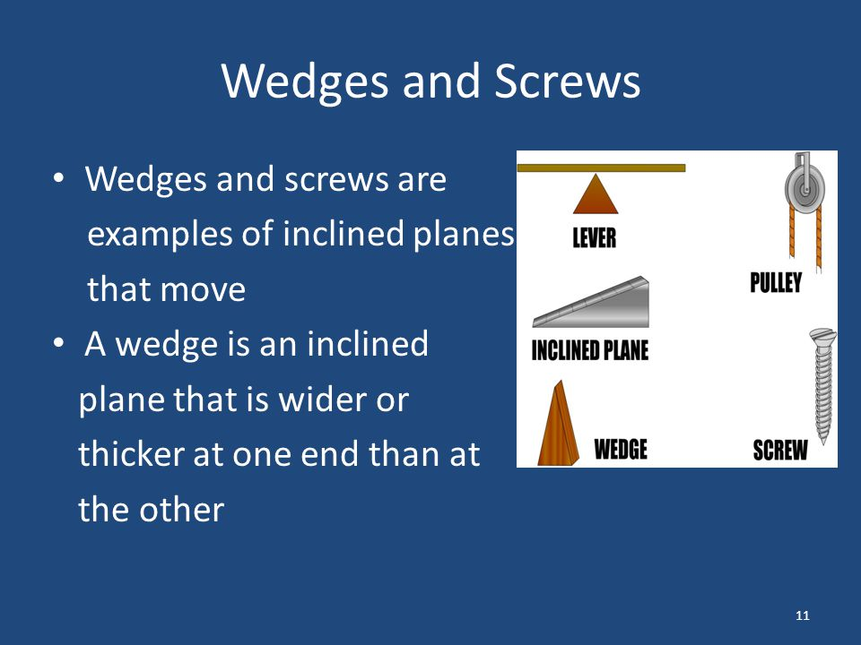Wedges and Screws Wedges and screws are examples of inclined planes