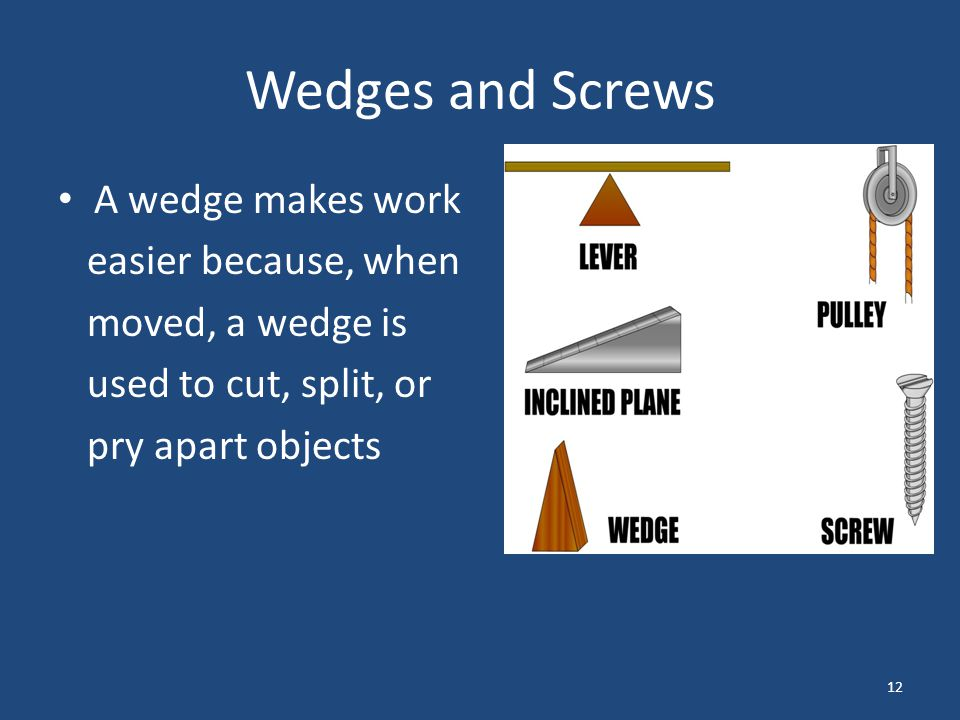 Wedges and Screws A wedge makes work easier because, when