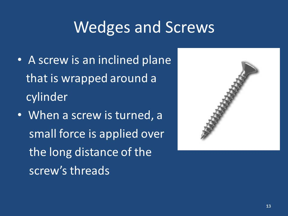 Wedges and Screws A screw is an inclined plane