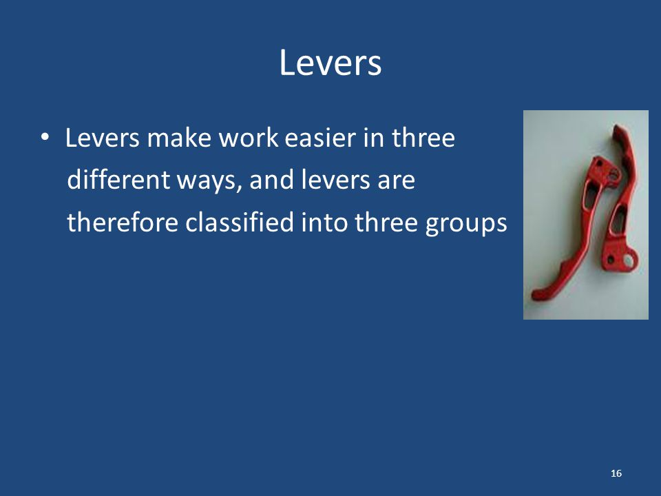 Levers Levers make work easier in three different ways, and levers are