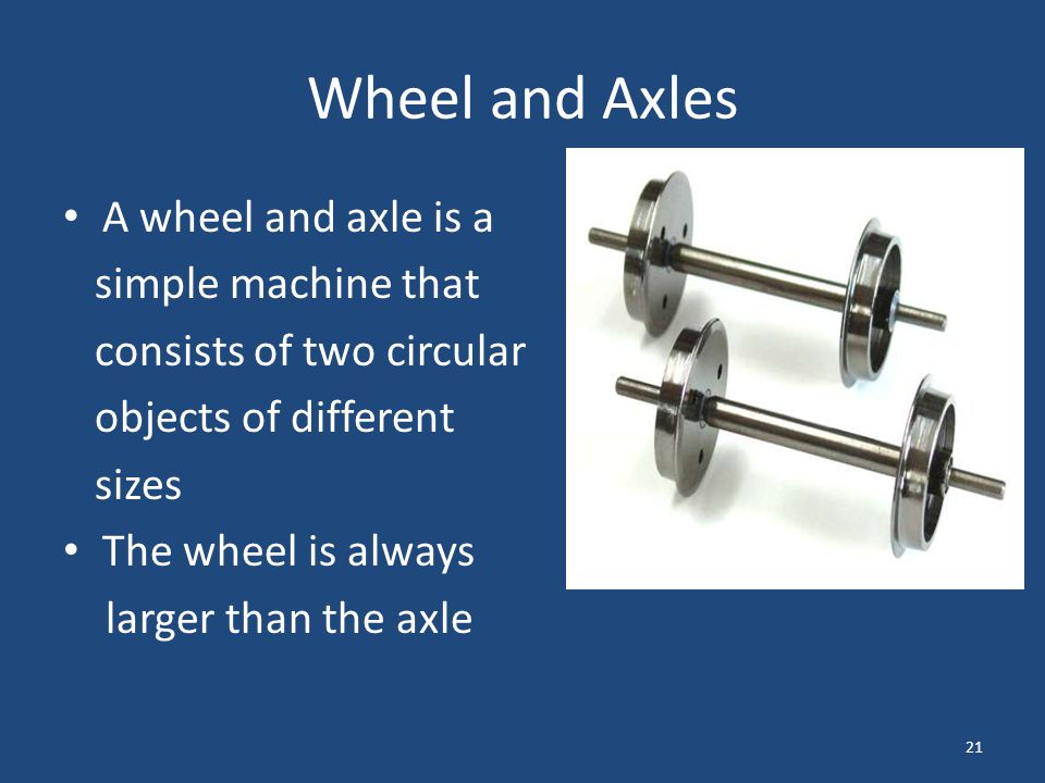 Wheel and Axles A wheel and axle is a simple machine that