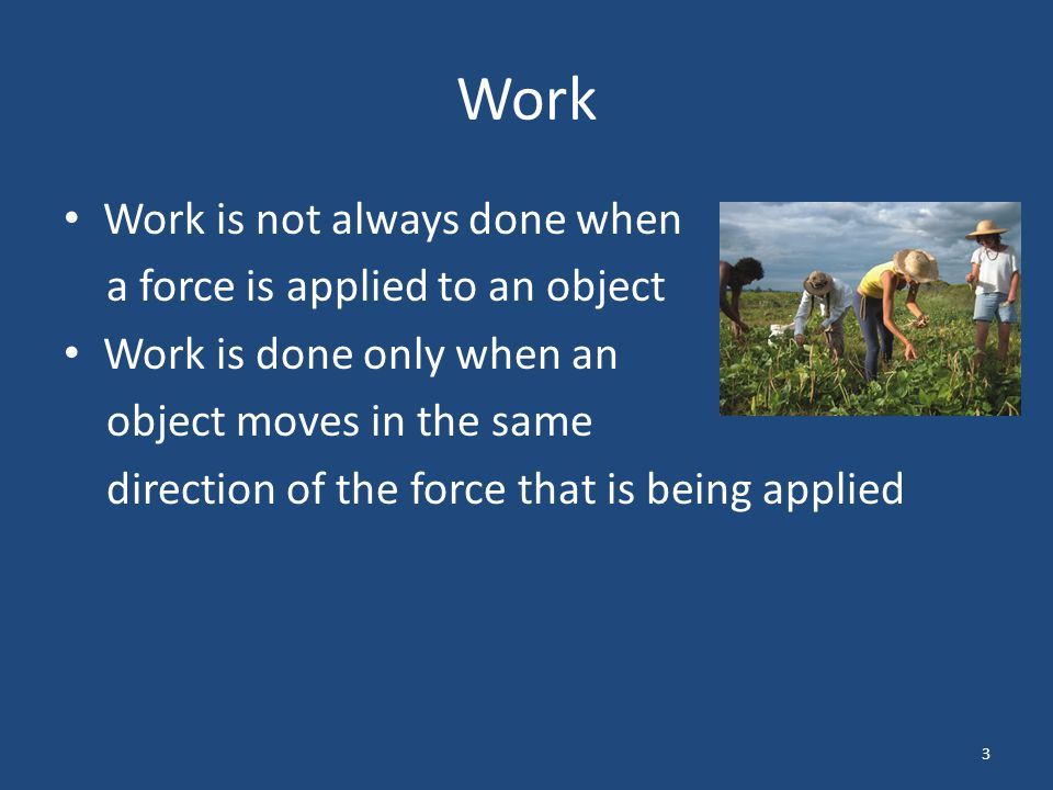 Work Work is not always done when a force is applied to an object