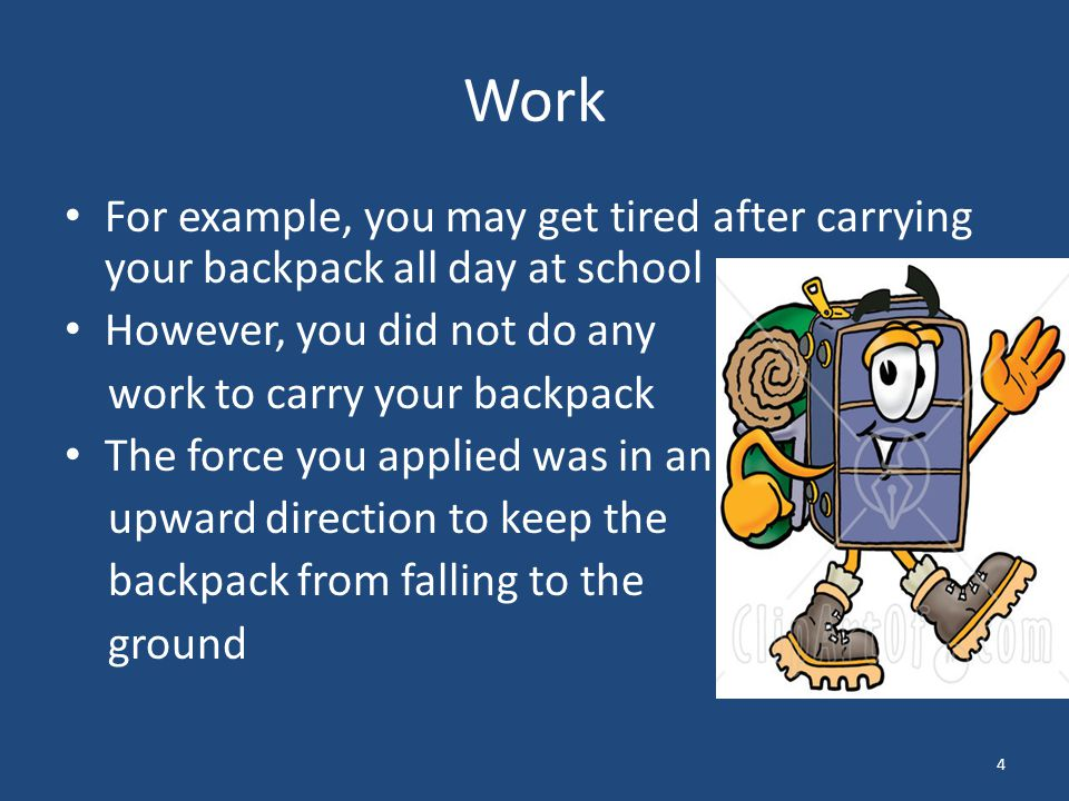 Work For example, you may get tired after carrying your backpack all day at school. However, you did not do any.