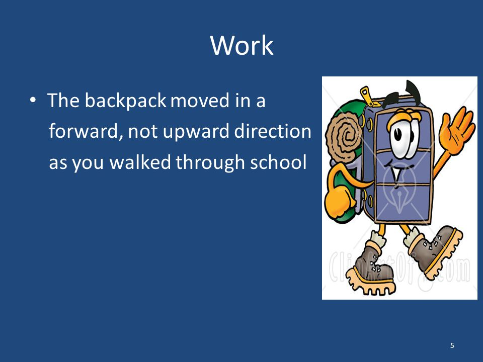 Work The backpack moved in a forward, not upward direction