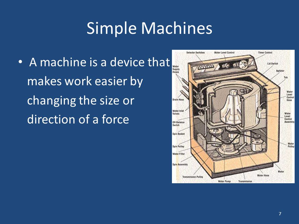 Simple Machines A machine is a device that makes work easier by