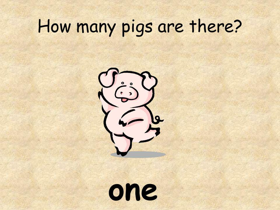 How many pigs are there one