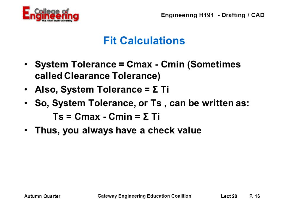 Fit Calculations System Tolerance = Cmax - Cmin (Sometimes called Clearance Tolerance) Also, System Tolerance = Σ Ti.