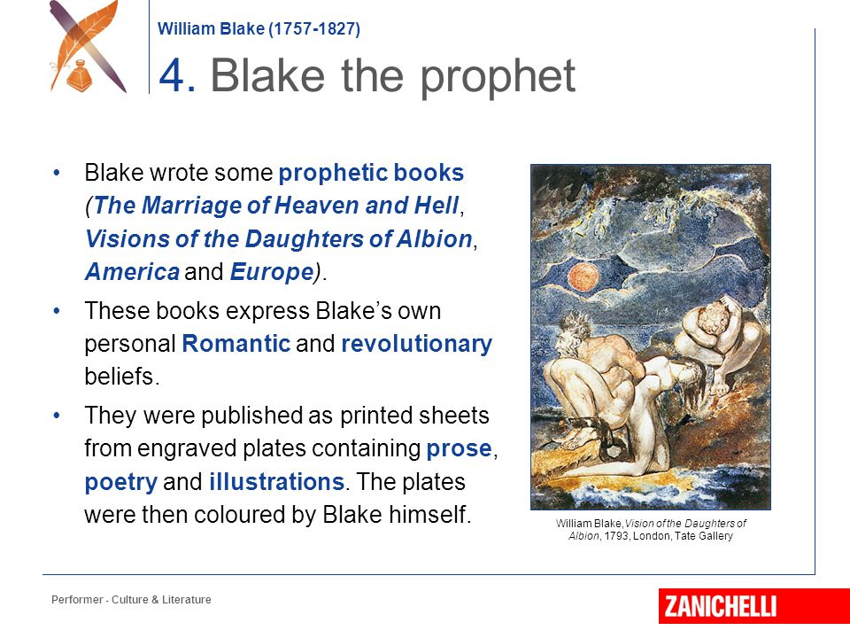 4. Blake the prophet Blake wrote some prophetic books (The Marriage of Heaven and Hell, Visions of the Daughters of Albion, America and Europe).