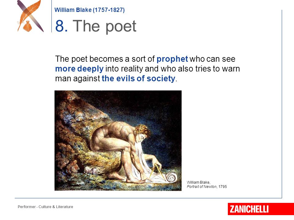 8. The poet The poet becomes a sort of prophet who can see more deeply into reality and who also tries to warn man against the evils of society.