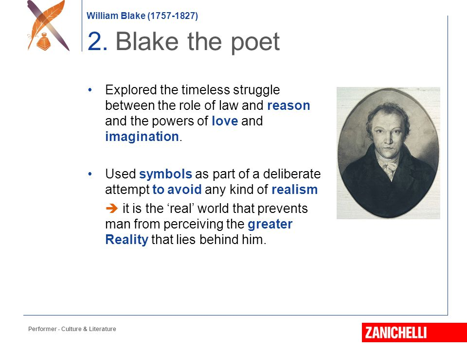2. Blake the poet Explored the timeless struggle between the role of law and reason and the powers of love and imagination.
