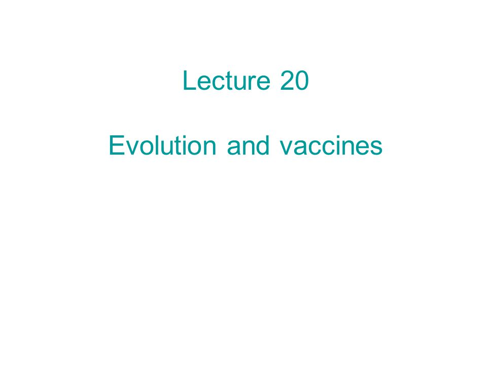 Lecture 20 Evolution and vaccines