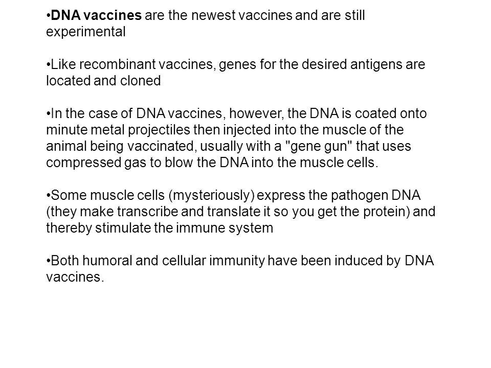 DNA vaccines are the newest vaccines and are still experimental