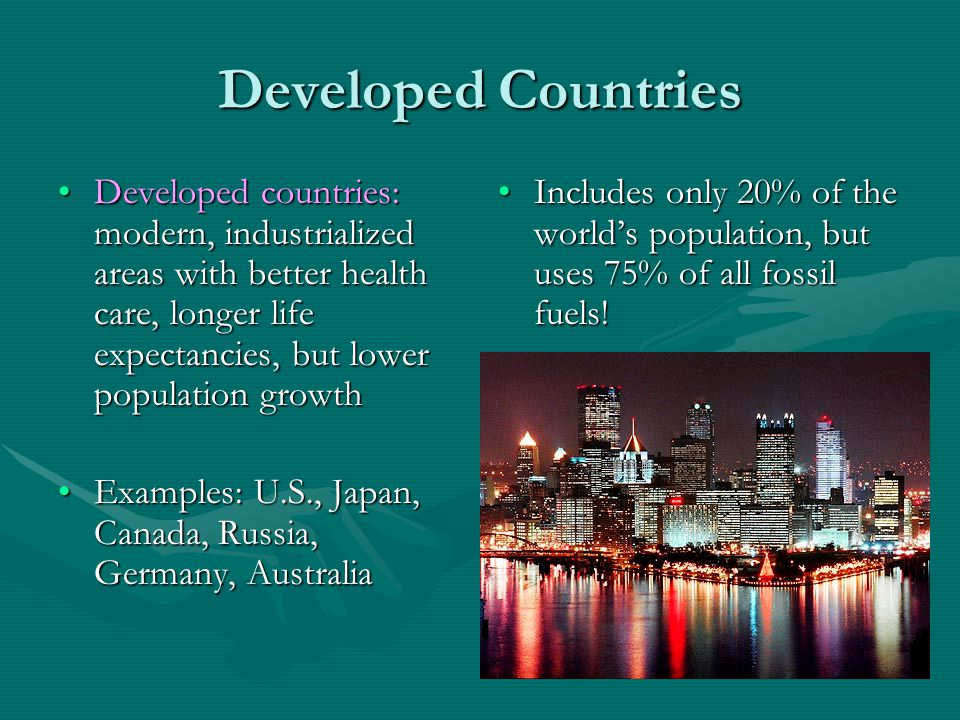 Developed Countries Developed countries: modern, industrialized areas with better health care, longer life expectancies, but lower population growth.