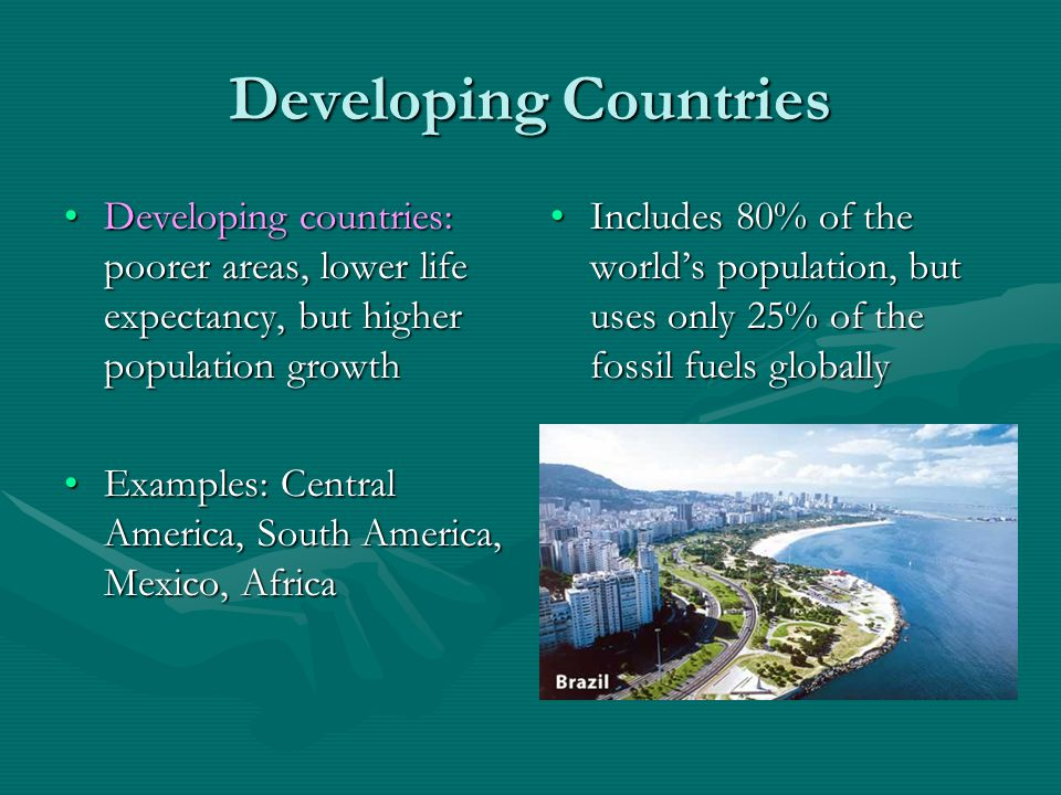 Developing Countries Developing countries: poorer areas, lower life expectancy, but higher population growth.