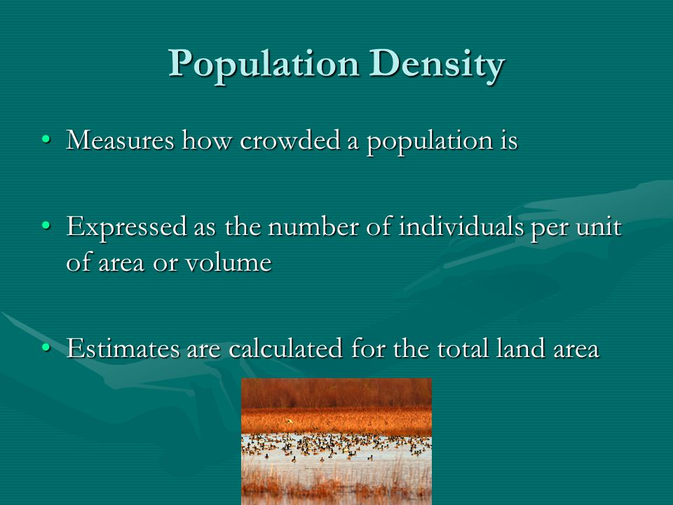 Population Density Measures how crowded a population is