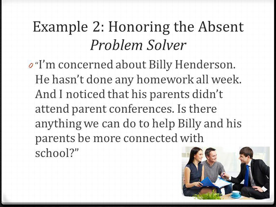 Example 2: Honoring the Absent Problem Solver