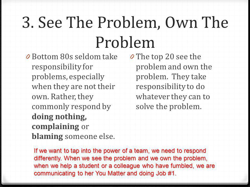 3. See The Problem, Own The Problem