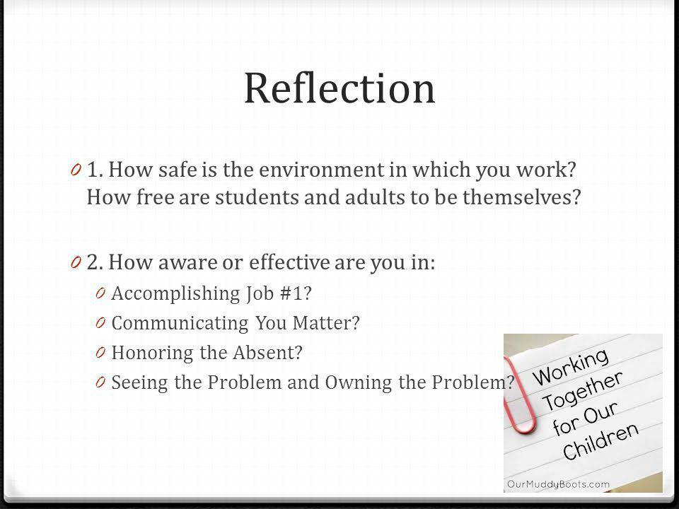 Reflection 1. How safe is the environment in which you work How free are students and adults to be themselves