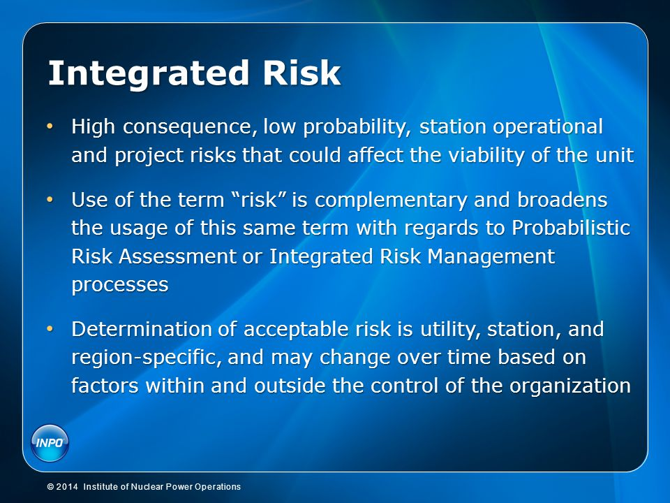 Integrated Risk High consequence, low probability, station operational and project risks that could affect the viability of the unit.