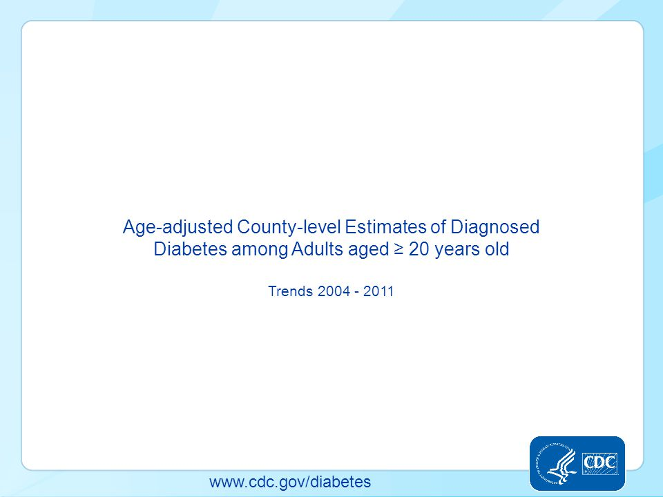 Age-adjusted County-level Estimates of Diagnosed Diabetes among Adults aged ≥ 20 years old Trends 2004 - 2011