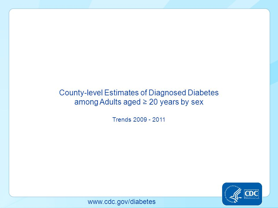 County-level Estimates of Diagnosed Diabetes among Adults aged ≥ 20 years by sex Trends 2009 - 2011