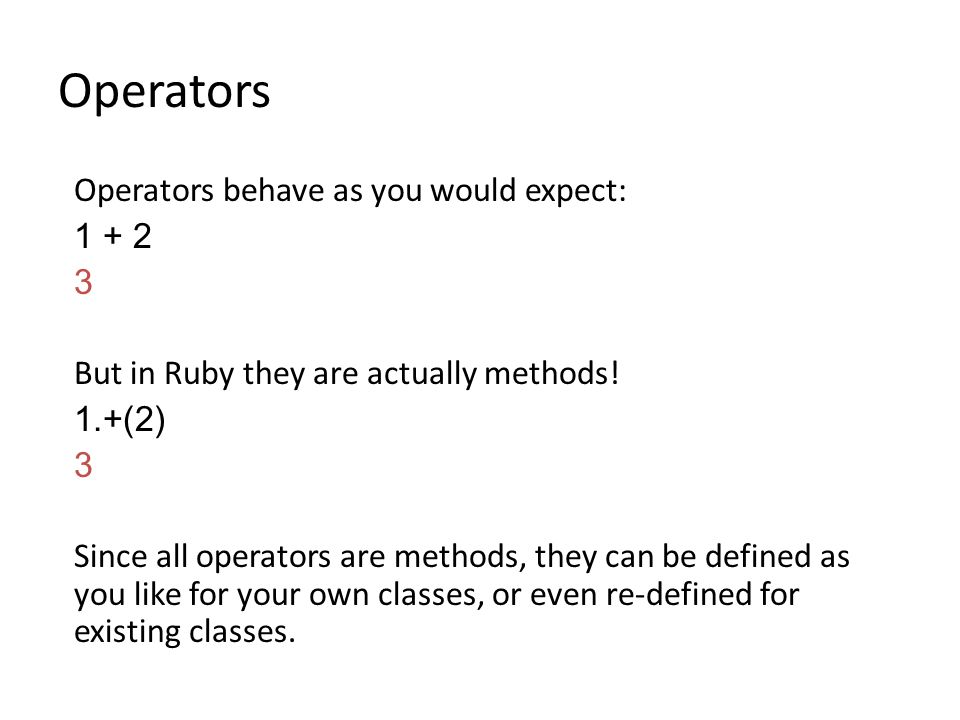 Operators Operators behave as you would expect: 1 + 2 3