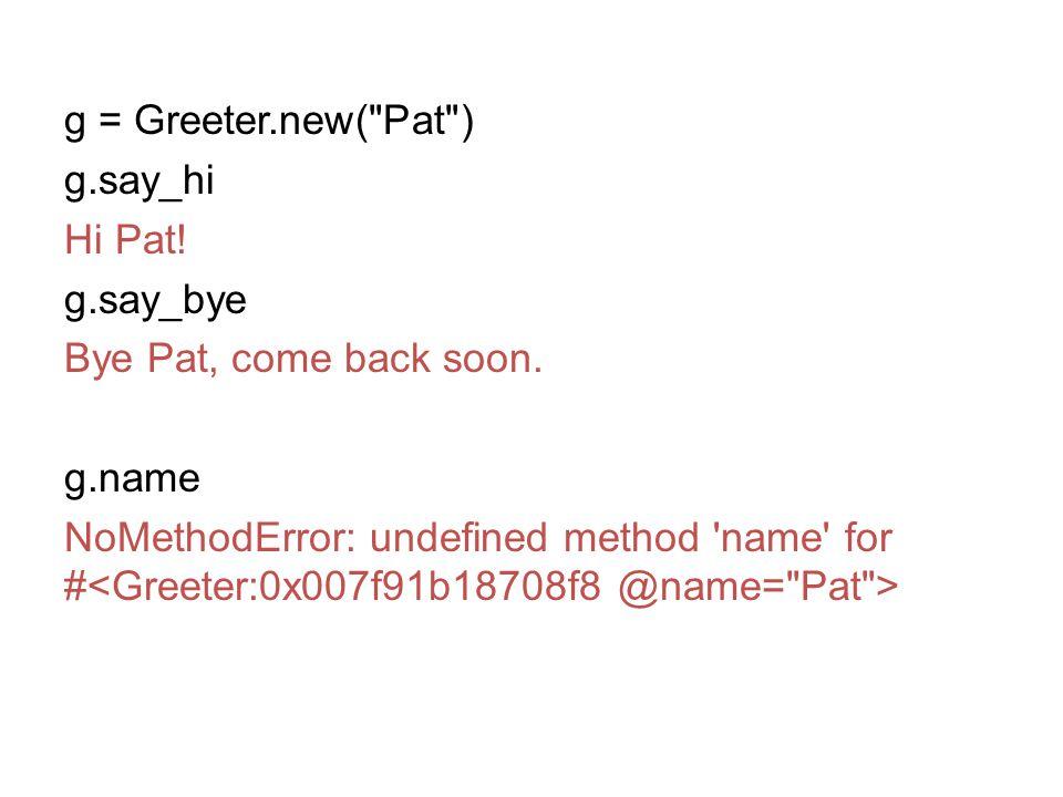 g = Greeter. new( Pat ) g. say_hi Hi Pat. g