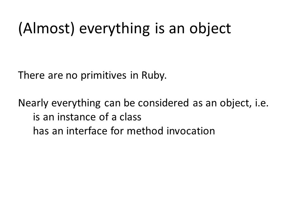 (Almost) everything is an object