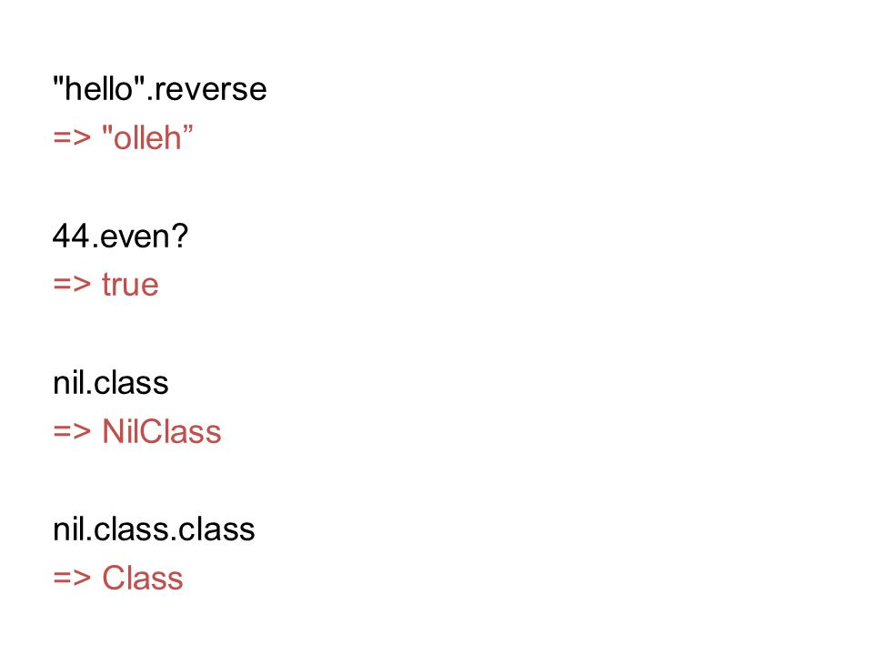 hello . reverse => olleh 44. even. => true nil