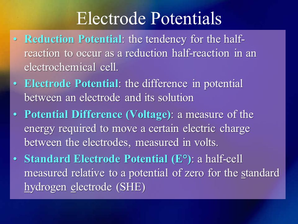 Electrode Potentials Reduction Potential: the tendency for the half-reaction to occur as a reduction half-reaction in an electrochemical cell.