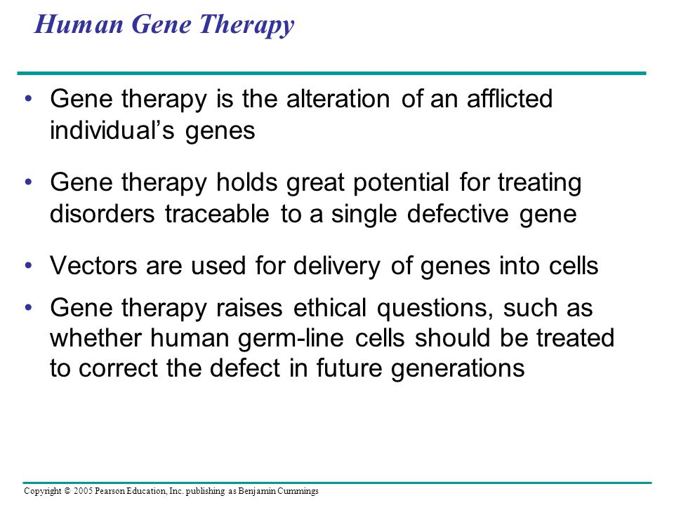 Human Gene Therapy Gene therapy is the alteration of an afflicted individual's genes.