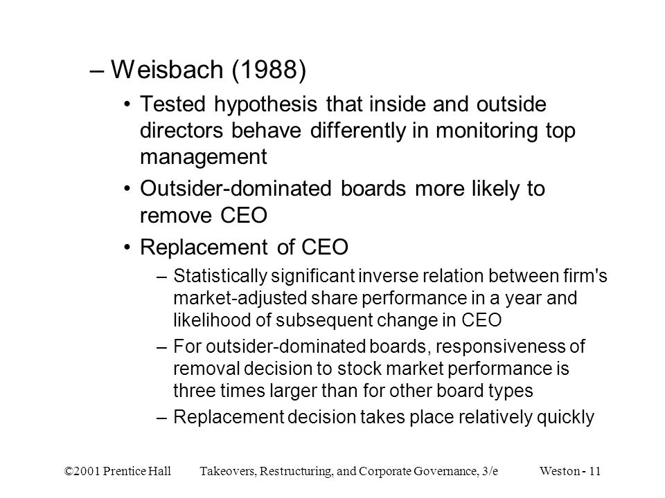 Weisbach (1988) Tested hypothesis that inside and outside directors behave differently in monitoring top management.