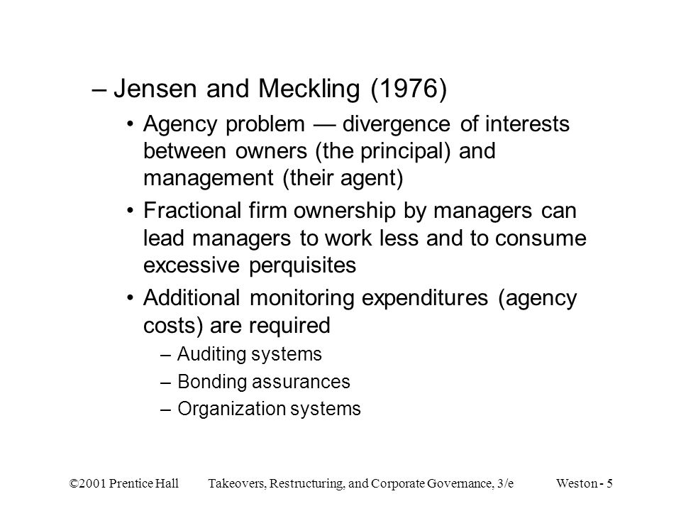 Jensen and Meckling (1976) Agency problem — divergence of interests between owners (the principal) and management (their agent)