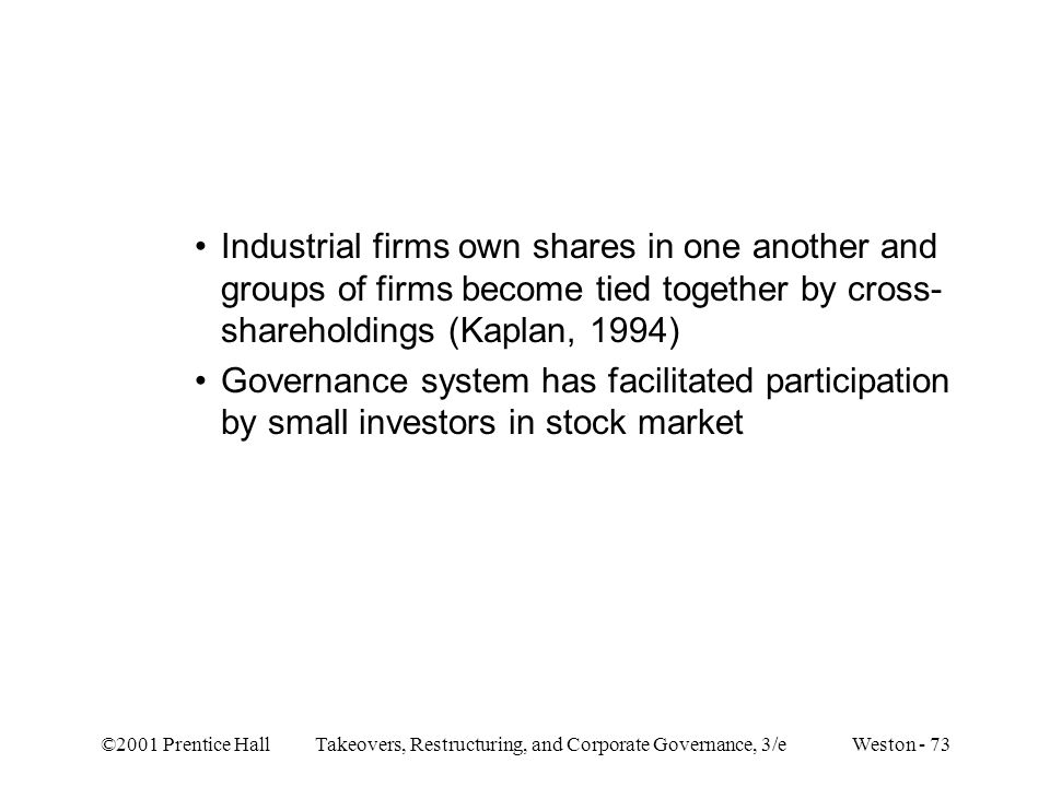 Industrial firms own shares in one another and groups of firms become tied together by cross-shareholdings (Kaplan, 1994)