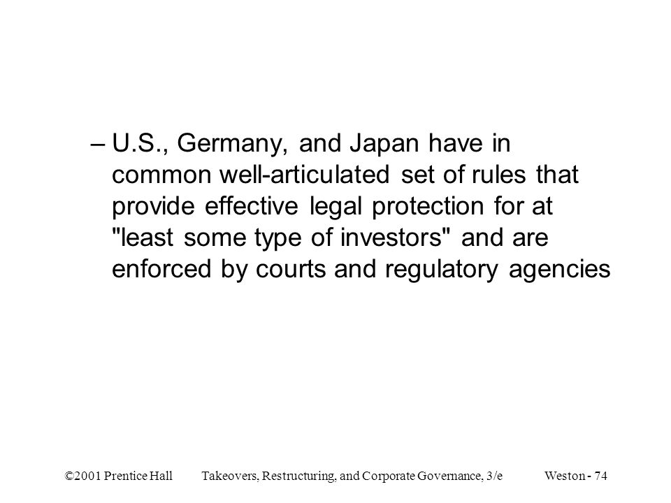 U.S., Germany, and Japan have in common well-articulated set of rules that provide effective legal protection for at least some type of investors and are enforced by courts and regulatory agencies