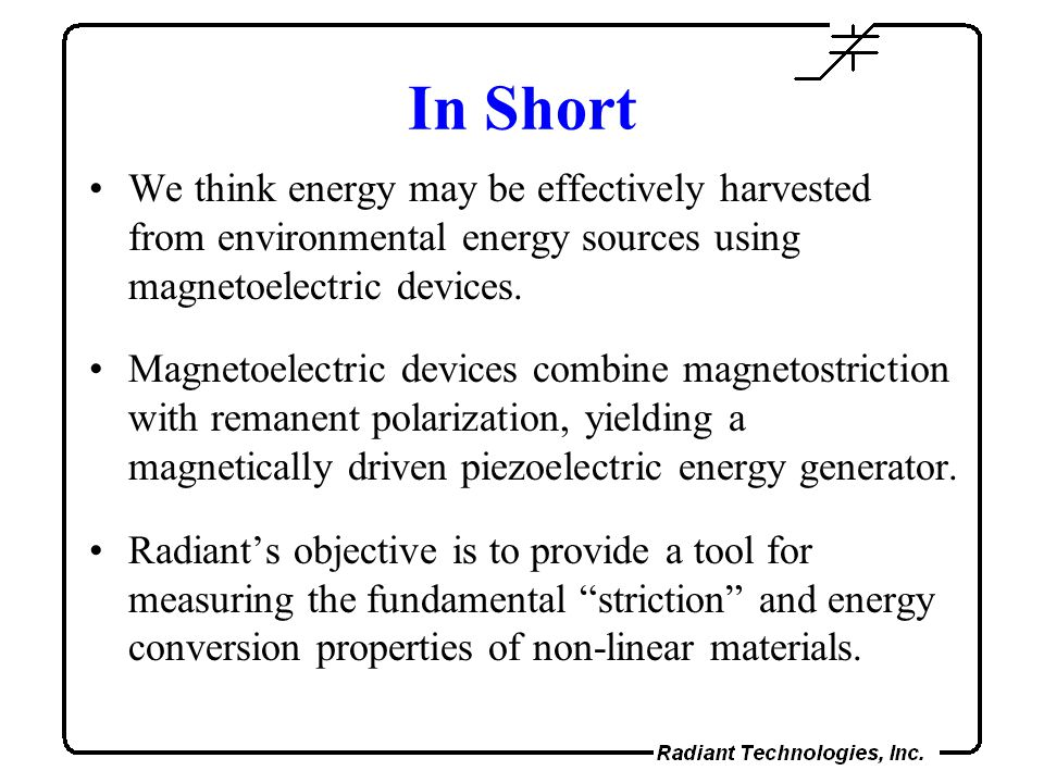 In Short We think energy may be effectively harvested from environmental energy sources using magnetoelectric devices.
